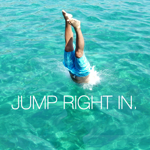 JUMP RIGHT IN